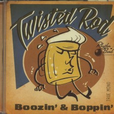 Twisted rod-boozin 'and Boppin'
